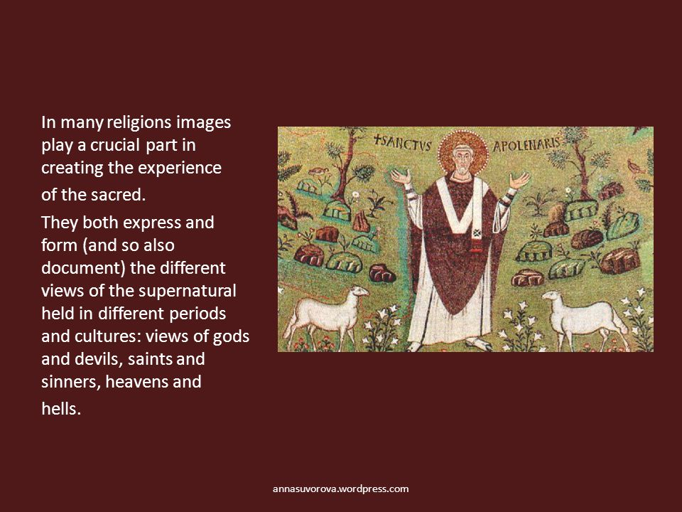 In many religions images play a crucial part in creating the experience of the sacred. They both express and form (and so also document) the different