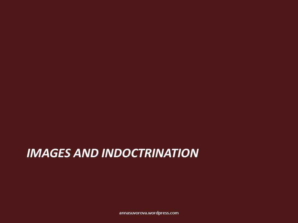 IMAGES AND INDOCTRINATION annasuvorova.wordpress.com