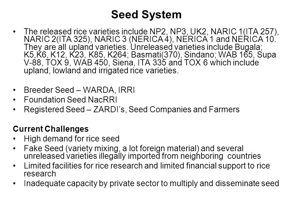 Seed System The released rice varieties include NP2, NP3, UK2, NARIC 1(ITA 257), NARIC 2(ITA 325), NARIC 3 (NERICA 4), NERICA 1 and NERICA 10. They ar