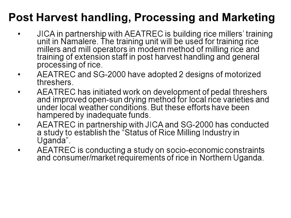 Post Harvest handling, Processing and Marketing JICA in partnership with AEATREC is building rice millers' training unit in Namalere. The training uni