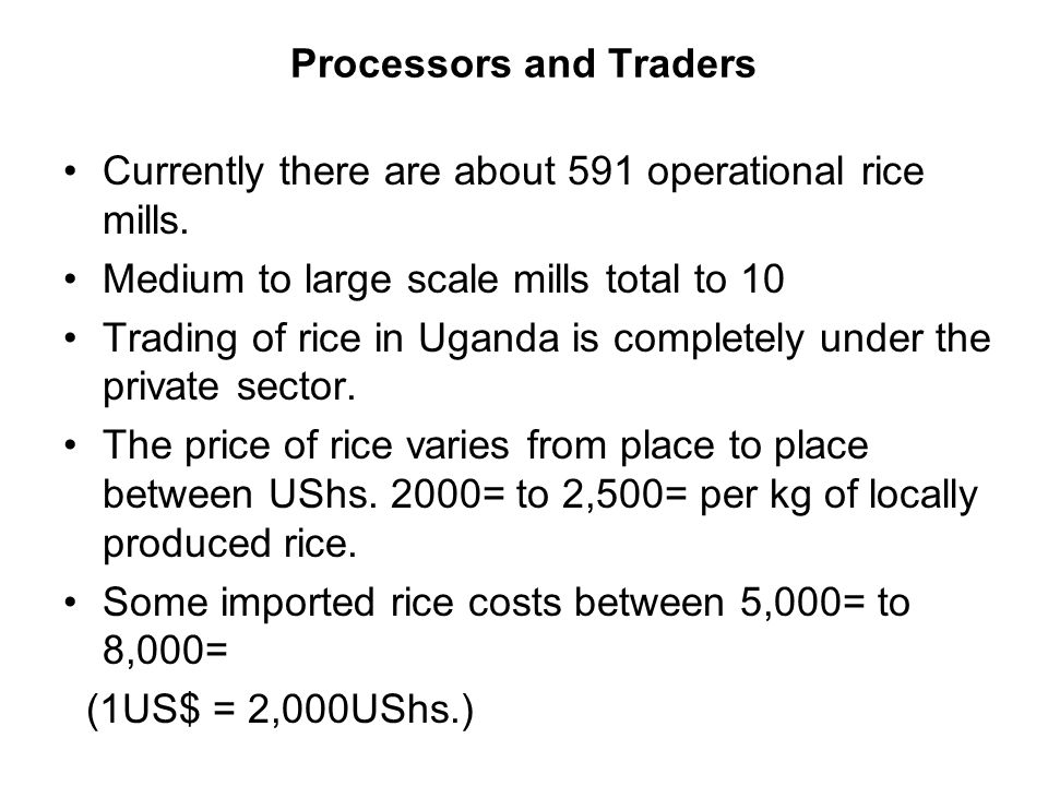 Processors and Traders Currently there are about 591 operational rice mills.