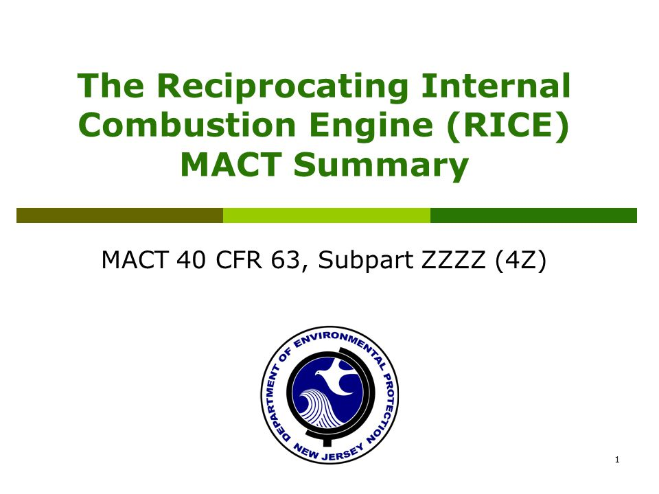 1 The Reciprocating Internal Combustion Engine (RICE) MACT Summary MACT 40 CFR 63, Subpart ZZZZ (4Z)