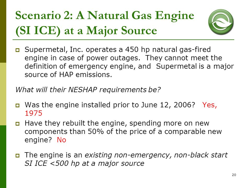 20 Scenario 2: A Natural Gas Engine (SI ICE) at a Major Source  Supermetal, Inc. operates a 450 hp natural gas-fired engine in case of power outages.