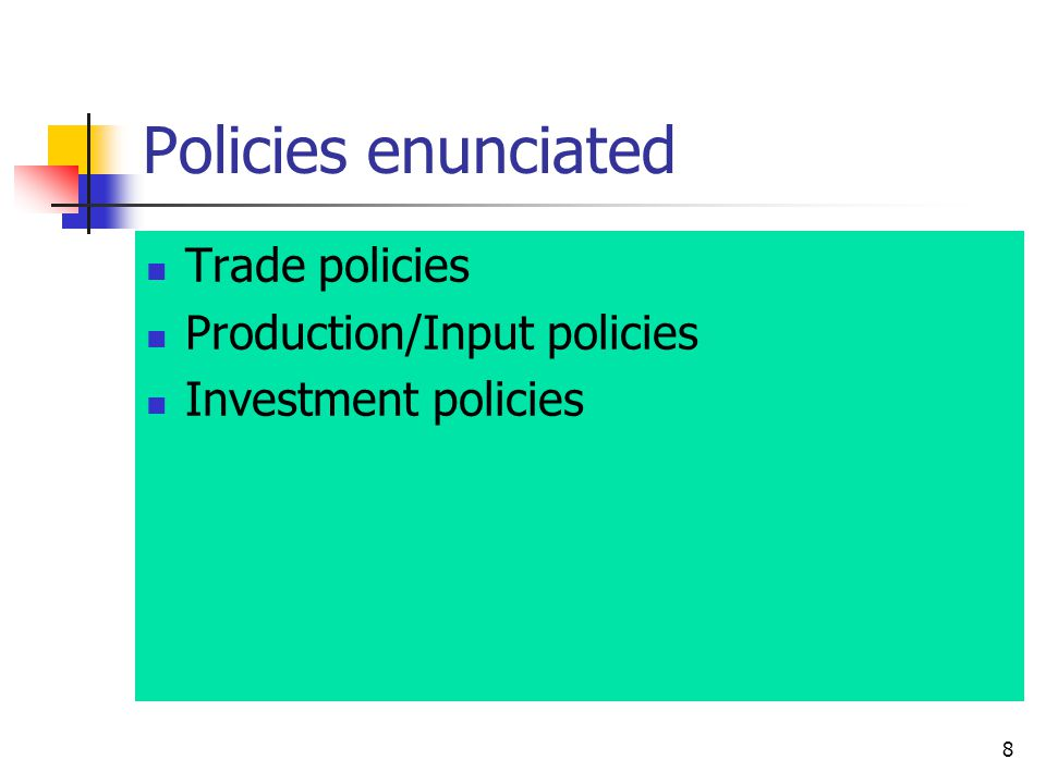 8 Policies enunciated Trade policies Production/Input policies Investment policies