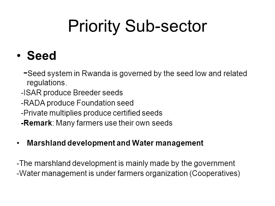 Priority Sub-sector Seed - Seed system in Rwanda is governed by the seed low and related regulations.