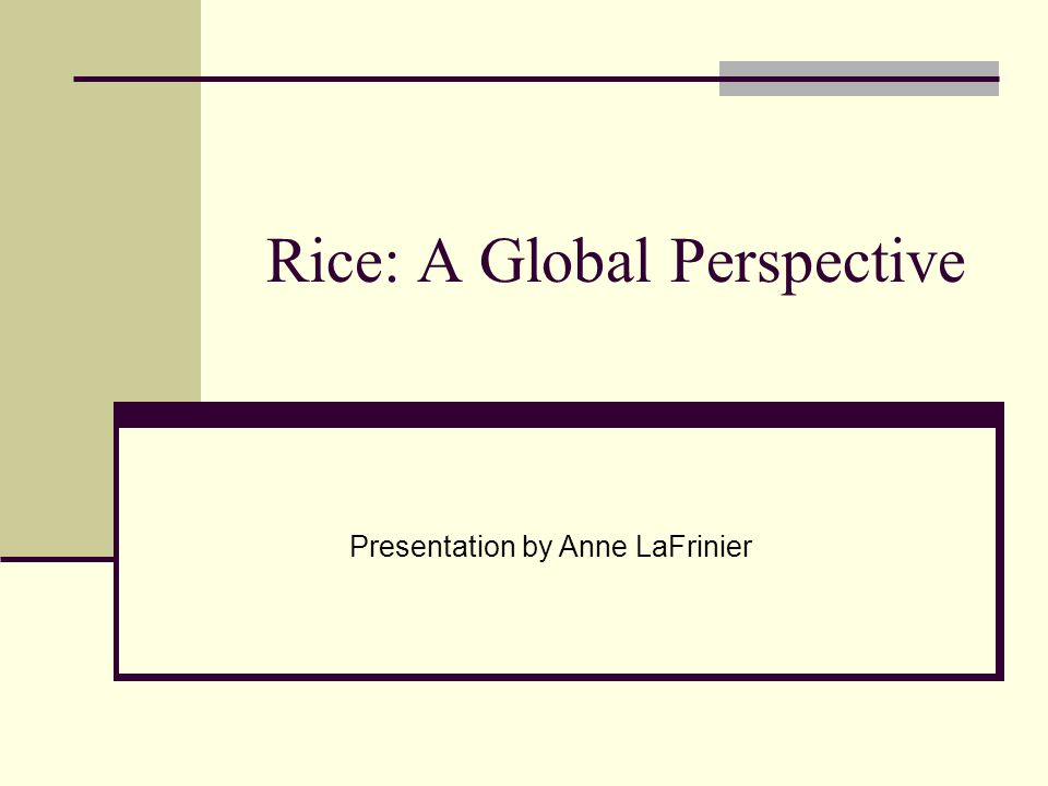 Rice: A Global Perspective Presentation by Anne LaFrinier