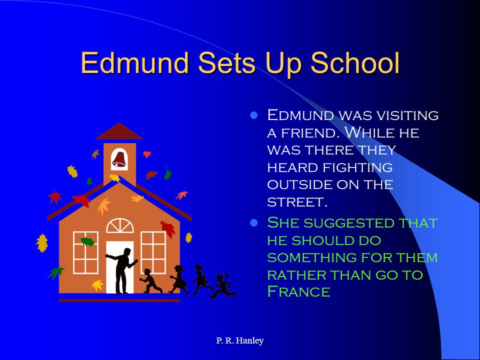 P. R. Hanley Edmund Decides Edmund was very sad. He kept up his charity work. He was thinking about becoming a priest and going to France to teach