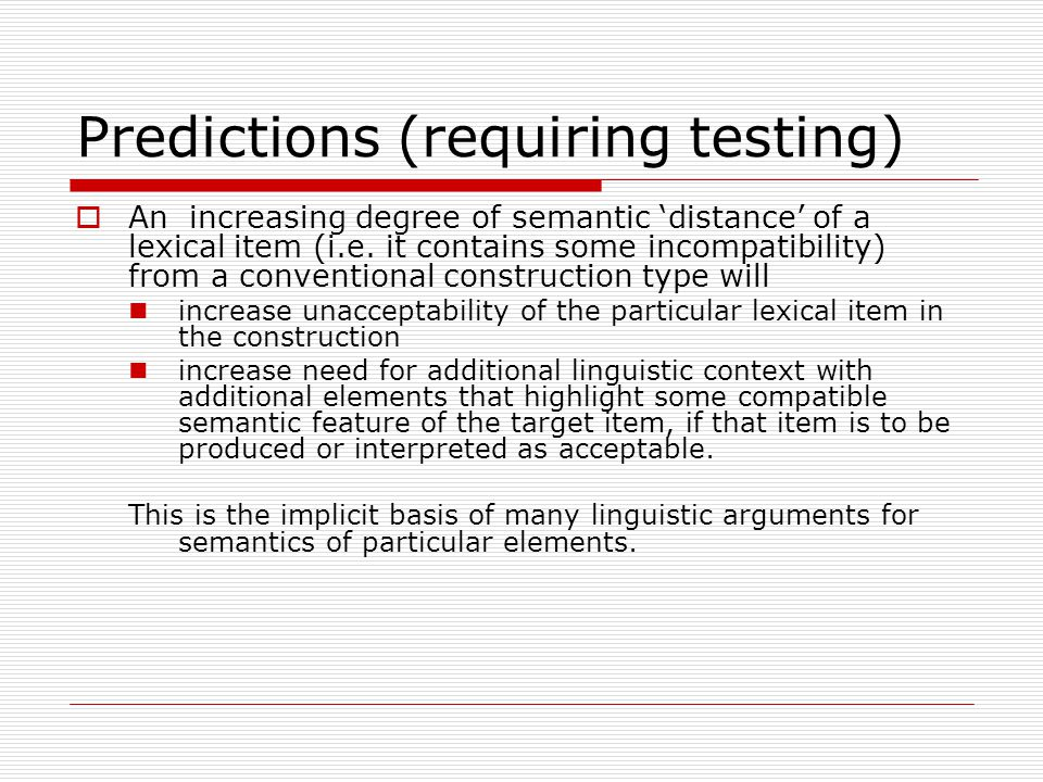 Predictions (requiring testing)  An increasing degree of semantic 'distance' of a lexical item (i.e.
