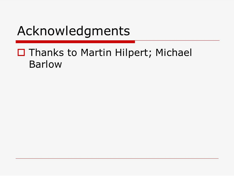 Acknowledgments  Thanks to Martin Hilpert; Michael Barlow