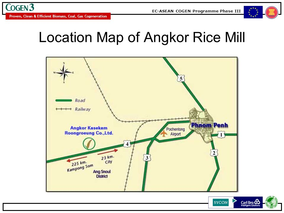 EC-ASEAN COGEN Programme Phase III Proven, Clean & Efficient Biomass, Coal, Gas Cogeneration Angkor Rice Mill