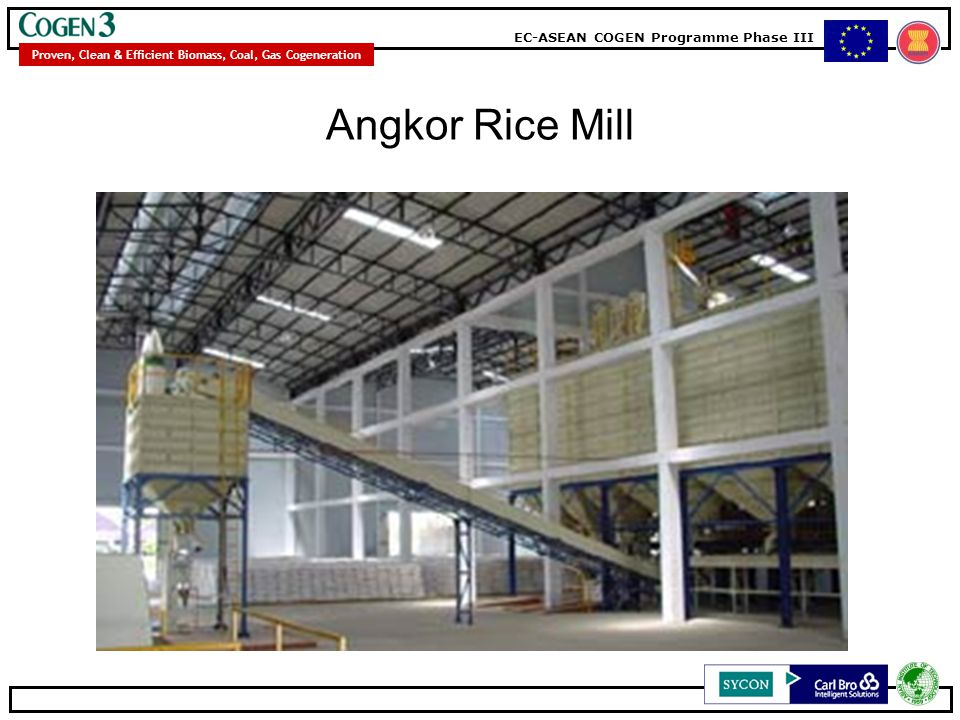 EC-ASEAN COGEN Programme Phase III Proven, Clean & Efficient Biomass, Coal, Gas Cogeneration The rich, fertile soil of Central Cambodia provides optimal environment for growing Neang Malis rice