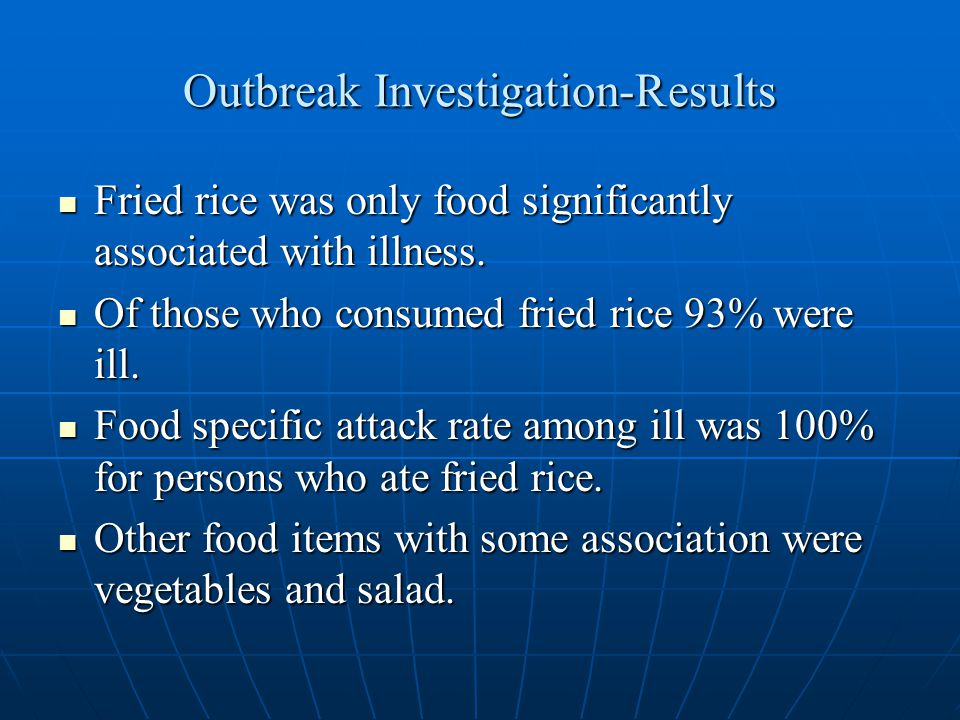 Outbreak Investigation-Results Fried rice was only food significantly associated with illness.
