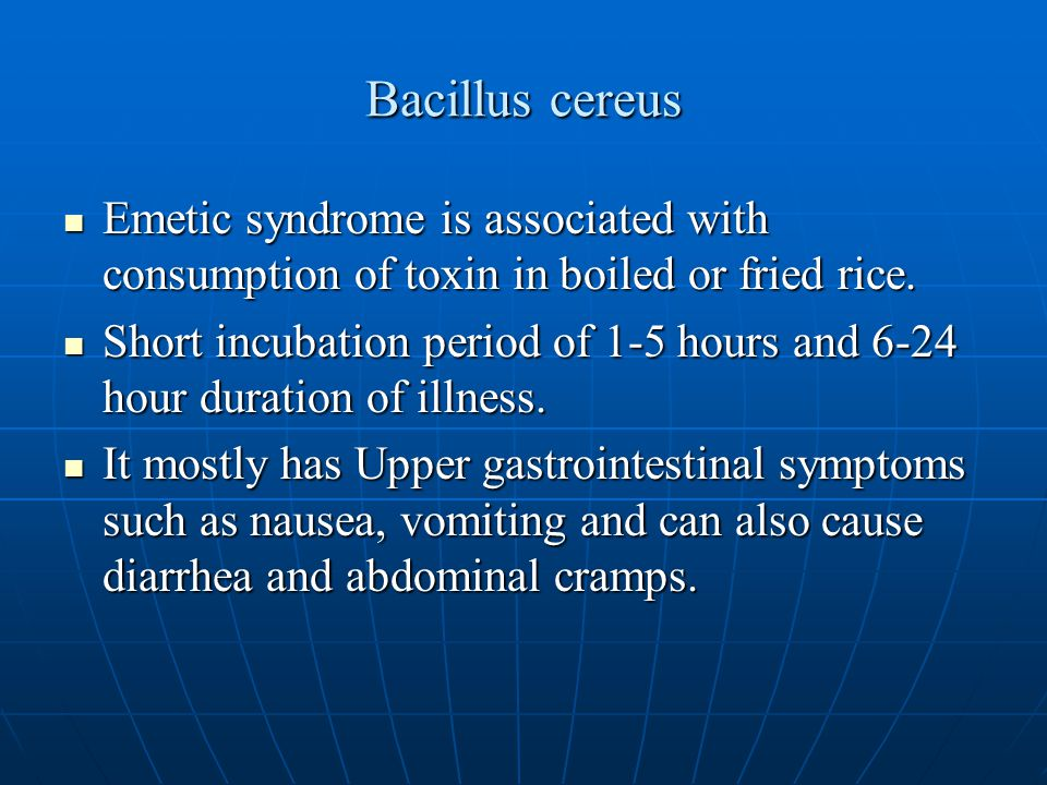 Bacillus cereus Emetic syndrome is associated with consumption of toxin in boiled or fried rice.