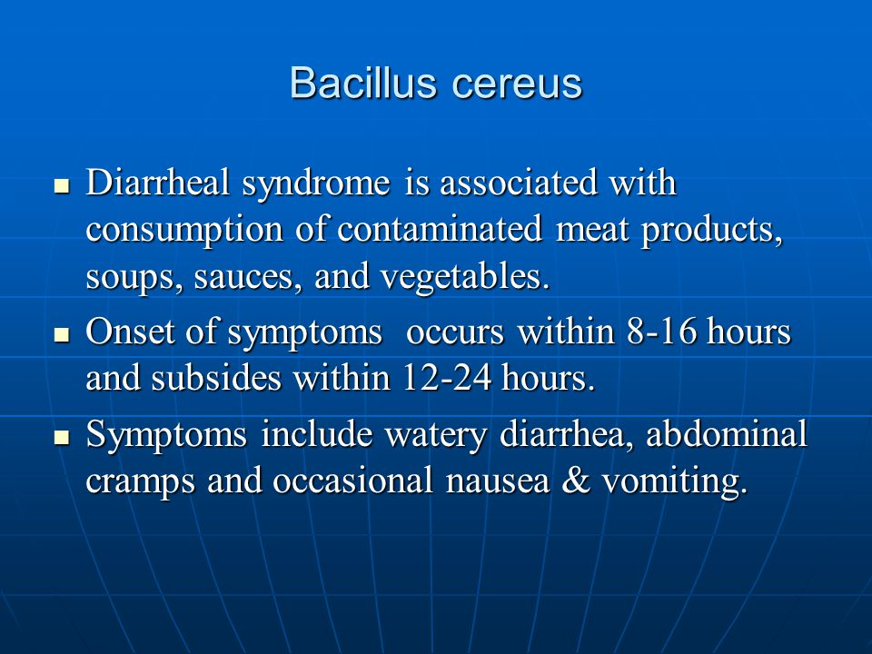 Bacillus cereus Diarrheal syndrome is associated with consumption of contaminated meat products, soups, sauces, and vegetables.