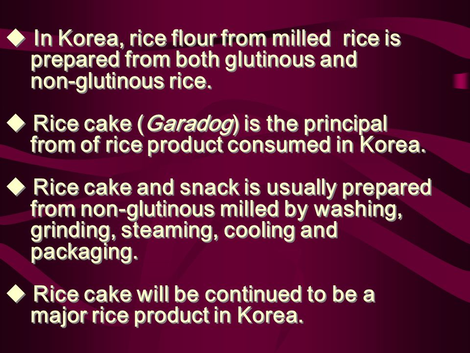 3) Rice cake 240 items of rice cake is made know by classical reference  Current research is extension of shelf-life & prevention of retrogradation