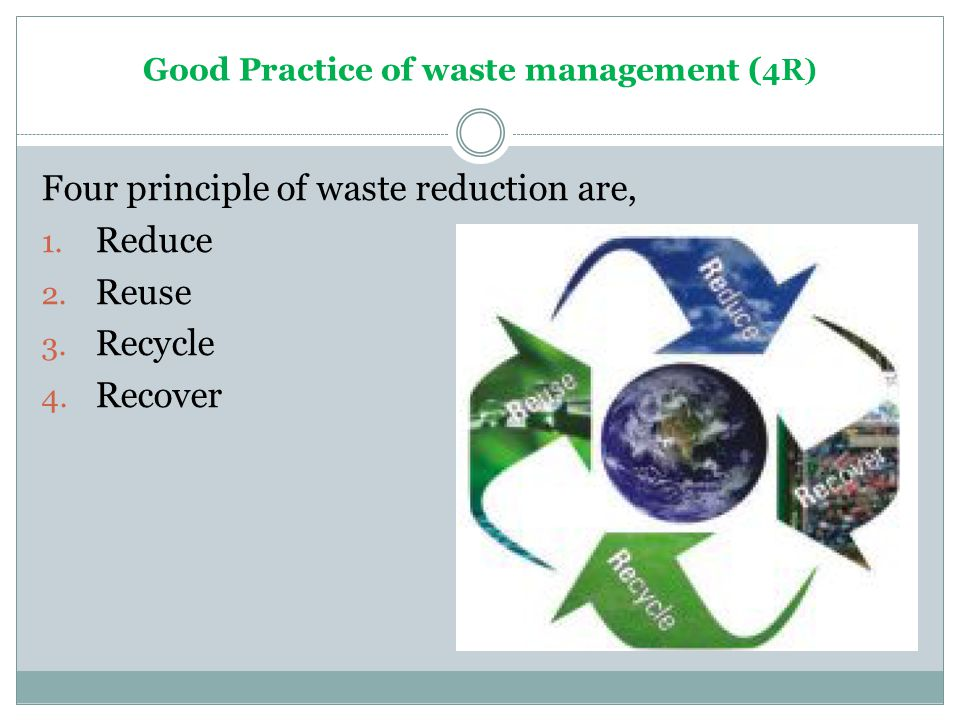 Good Practice of waste management ( 4R) Four principle of waste reduction are, 1.