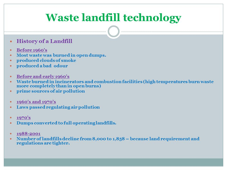 Waste landfill technology History of a Landfill Before 1960's Most waste was burned in open dumps.
