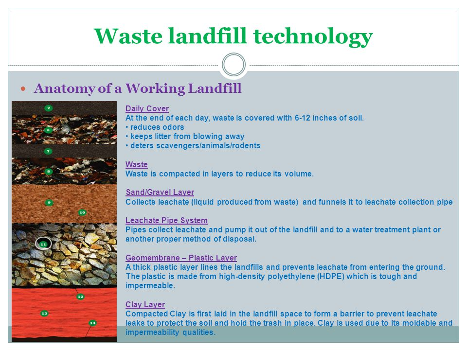 Waste landfill technology Anatomy of a Working Landfill Daily Cover At the end of each day, waste is covered with 6-12 inches of soil. reduces odors k