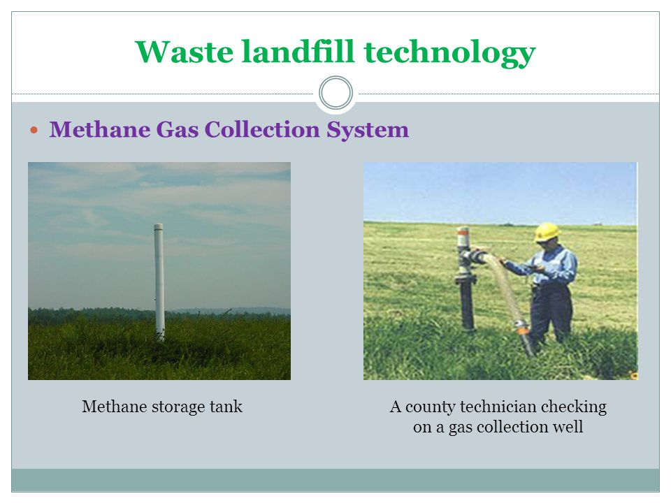 Waste landfill technology Methane Gas Collection System Methane storage tankA county technician checking on a gas collection well