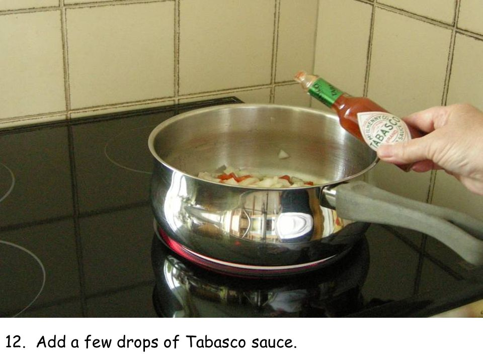 12. Add a few drops of Tabasco sauce.