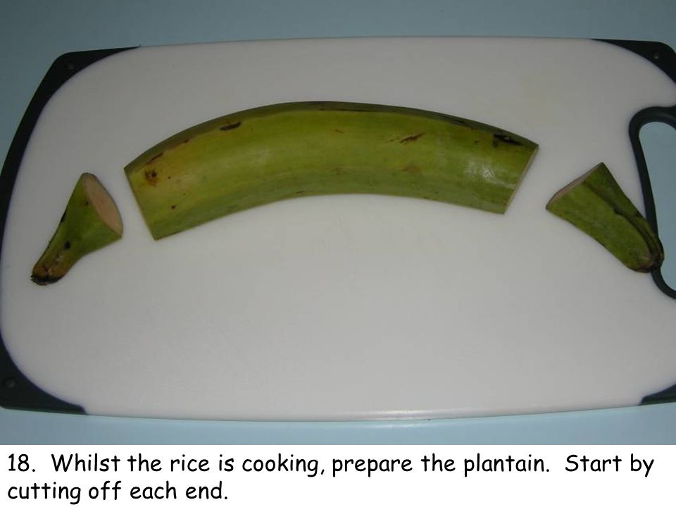 18. Whilst the rice is cooking, prepare the plantain. Start by cutting off each end.