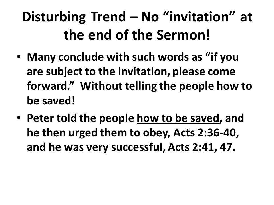 "Disturbing Trend – No ""invitation"" at the end of the Sermon! Many conclude with such words as ""if you are subject to the invitation, please come forwa"