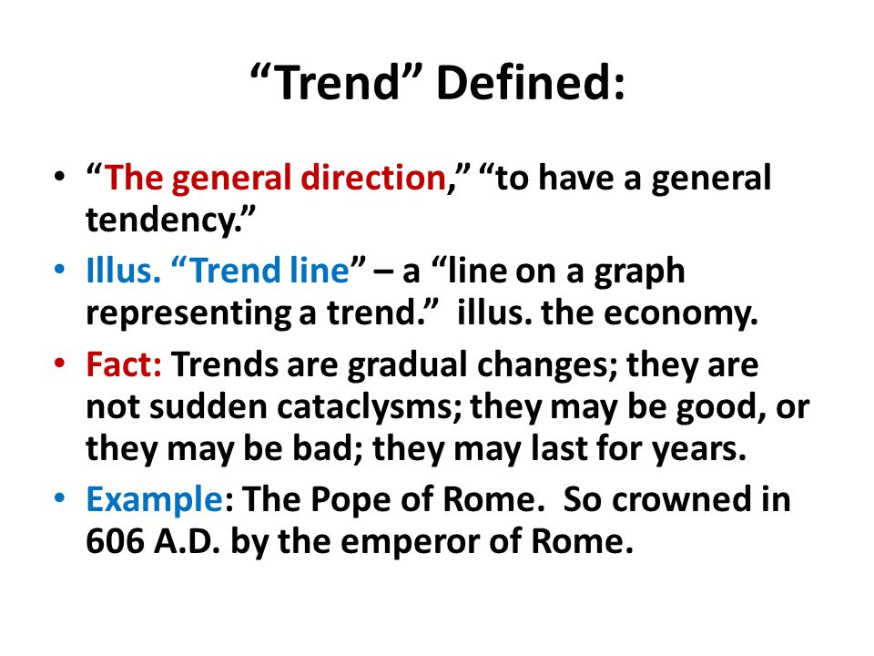 """Trend"" Defined: ""The general direction,"" ""to have a general tendency."" Illus. ""Trend line"" – a ""line on a graph representing a trend."" illus. the eco"