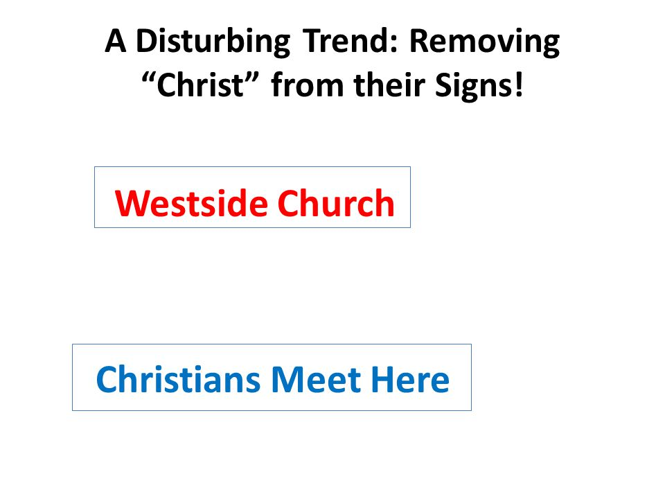 "A Disturbing Trend: Removing ""Christ"" from their Signs! Westside Church Christians Meet Here"