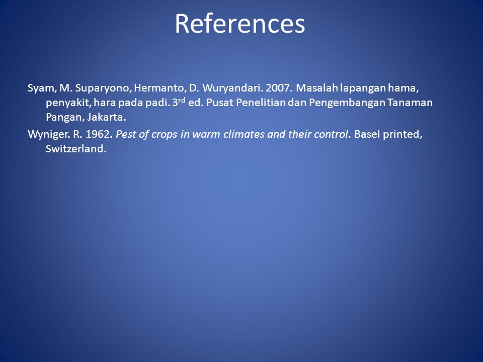 References Syam, M. Suparyono, Hermanto, D. Wuryandari.