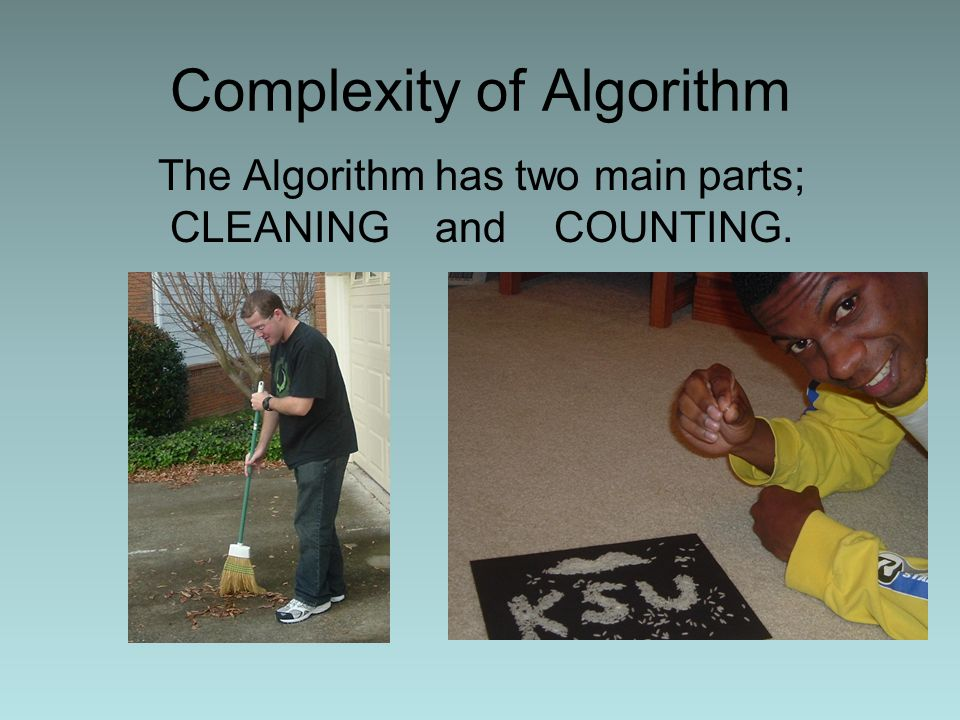 Complexity of Algorithm The Algorithm has two main parts; CLEANING and COUNTING.