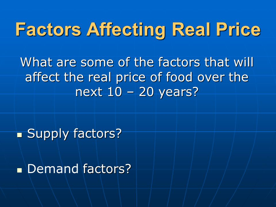 Factors Affecting Real Price Supply factors. Supply factors.