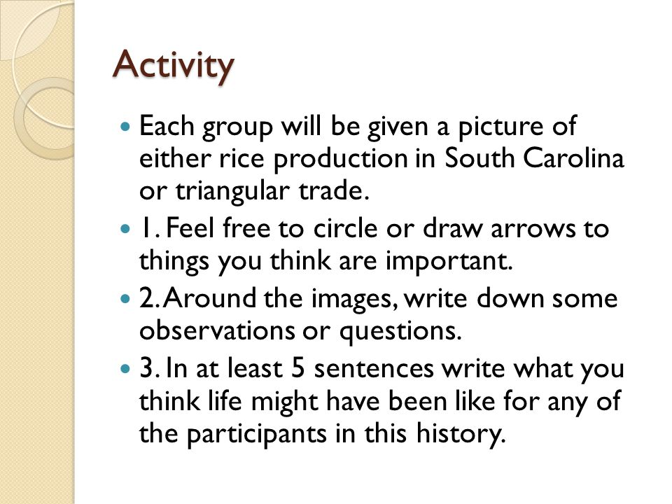 Activity Each group will be given a picture of either rice production in South Carolina or triangular trade.