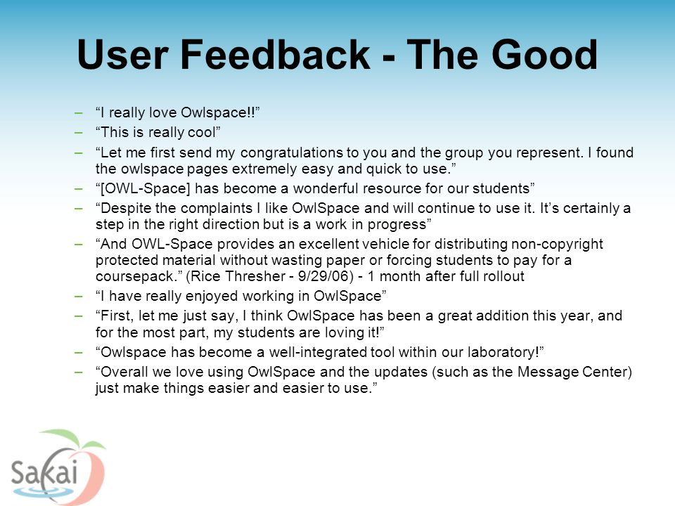 User Feedback - The Good – I really love Owlspace!! – This is really cool – Let me first send my congratulations to you and the group you represent.