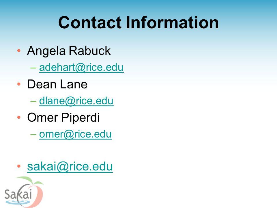 Contact Information Angela Rabuck –adehart@rice.eduadehart@rice.edu Dean Lane –dlane@rice.edudlane@rice.edu Omer Piperdi –omer@rice.eduomer@rice.edu sakai@rice.edu