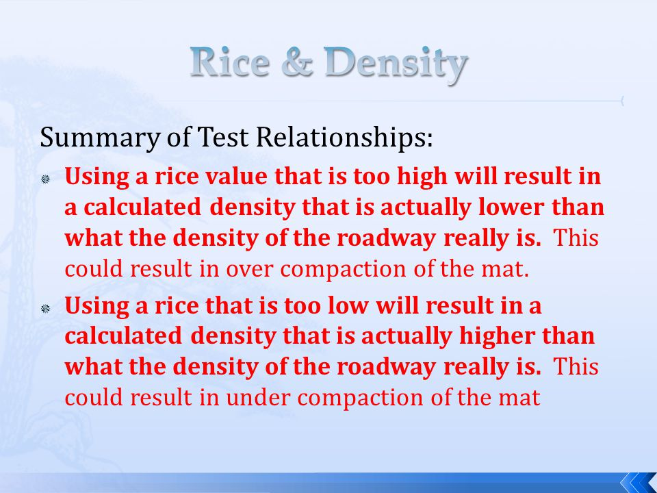 Summary of Test Relationships:  Using a rice value that is too high will result in a calculated density that is actually lower than what the density of the roadway really is.
