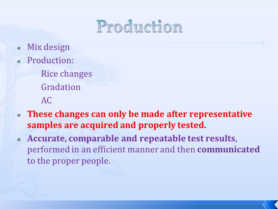  Mix design  Production: Rice changes Gradation AC  These changes can only be made after representative samples are acquired and properly tested.