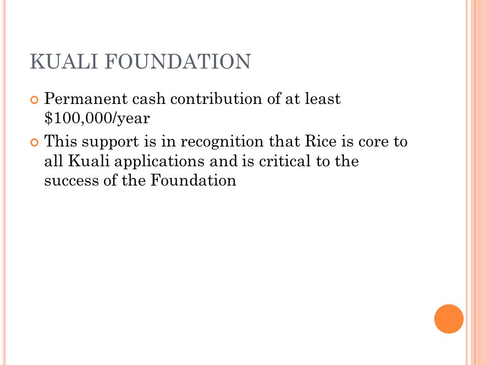 KUALI FOUNDATION Permanent cash contribution of at least $100,000/year This support is in recognition that Rice is core to all Kuali applications and
