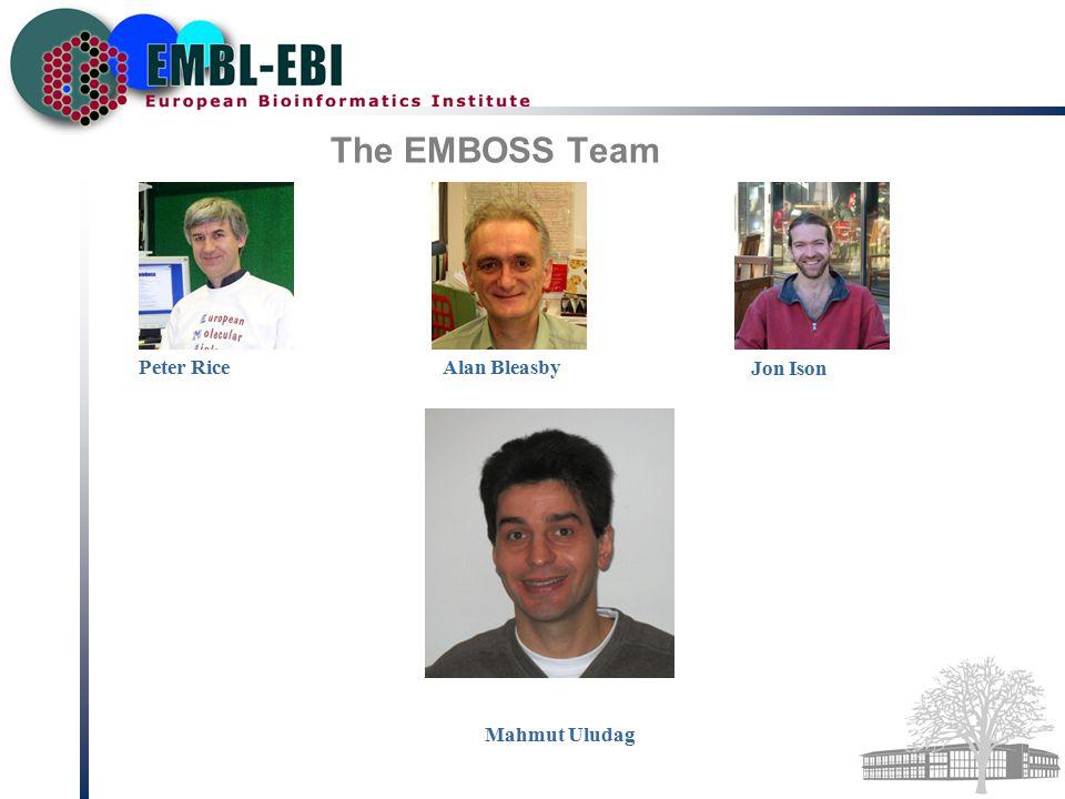 The EMBOSS Team Peter Rice Alan Bleasby Jon Ison Mahmut Uludag