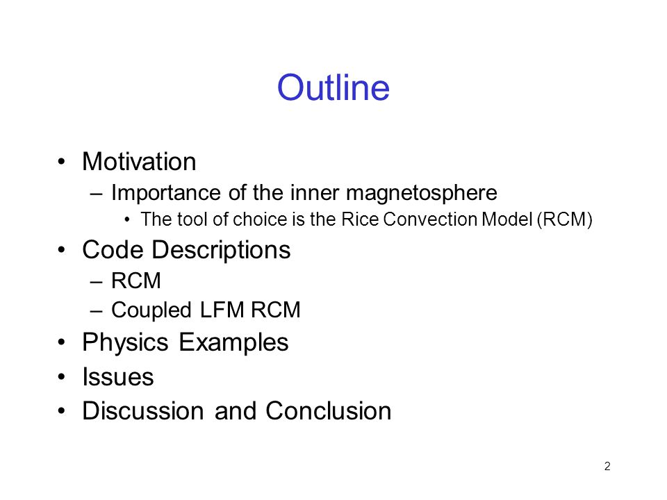 2 Outline Motivation –Importance of the inner magnetosphere The tool of choice is the Rice Convection Model (RCM) Code Descriptions –RCM –Coupled LFM