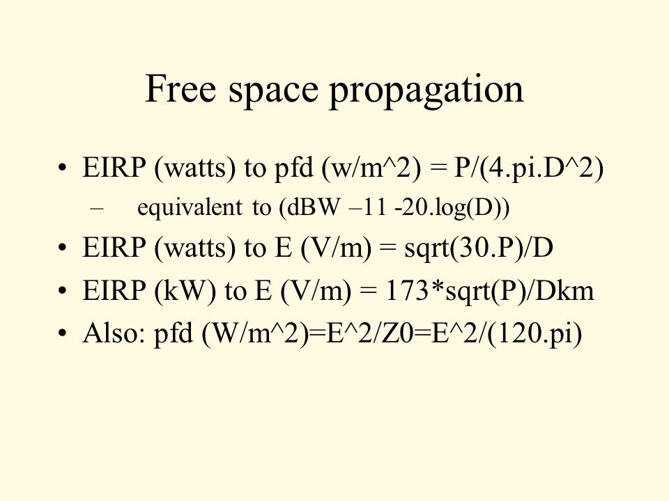 Free space loss Note that EIRP(W) to pfd(W/m^2) is frequency independent EIRP(W) to Prx(W) in isotropic antenna is: Prx={Peirp/(4.pi.D^2)}*{lambda^2/(4.pi)} I.e.