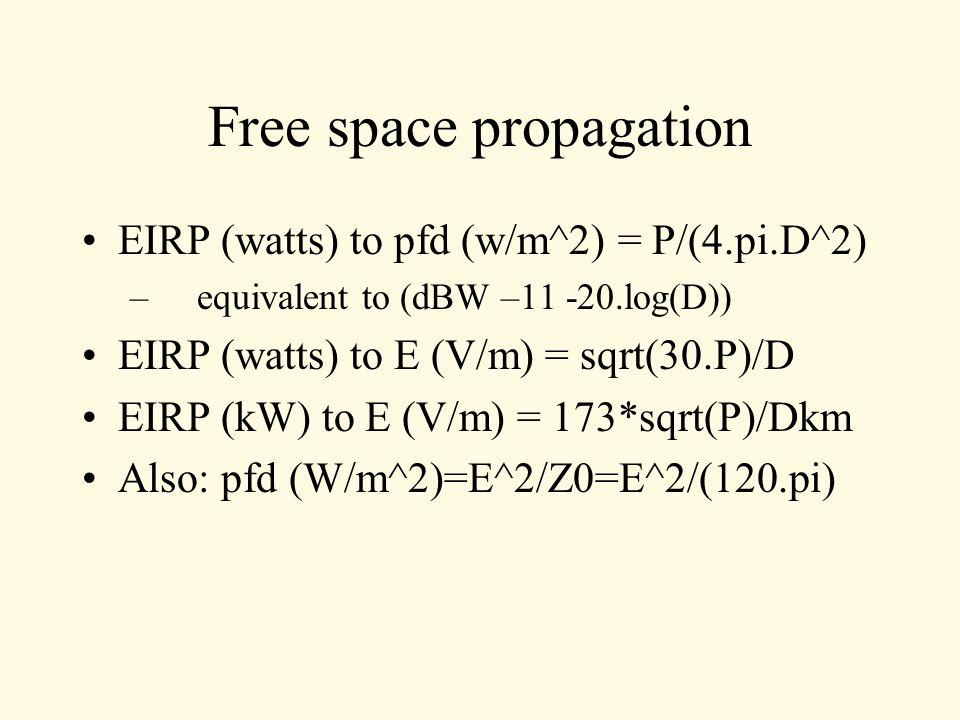 Free space propagation EIRP (watts) to pfd (w/m^2) = P/(4.pi.D^2) – equivalent to (dBW –11 -20.log(D)) EIRP (watts) to E (V/m) = sqrt(30.P)/D EIRP (kW
