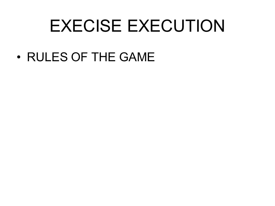 EXECISE EXECUTION RULES OF THE GAME