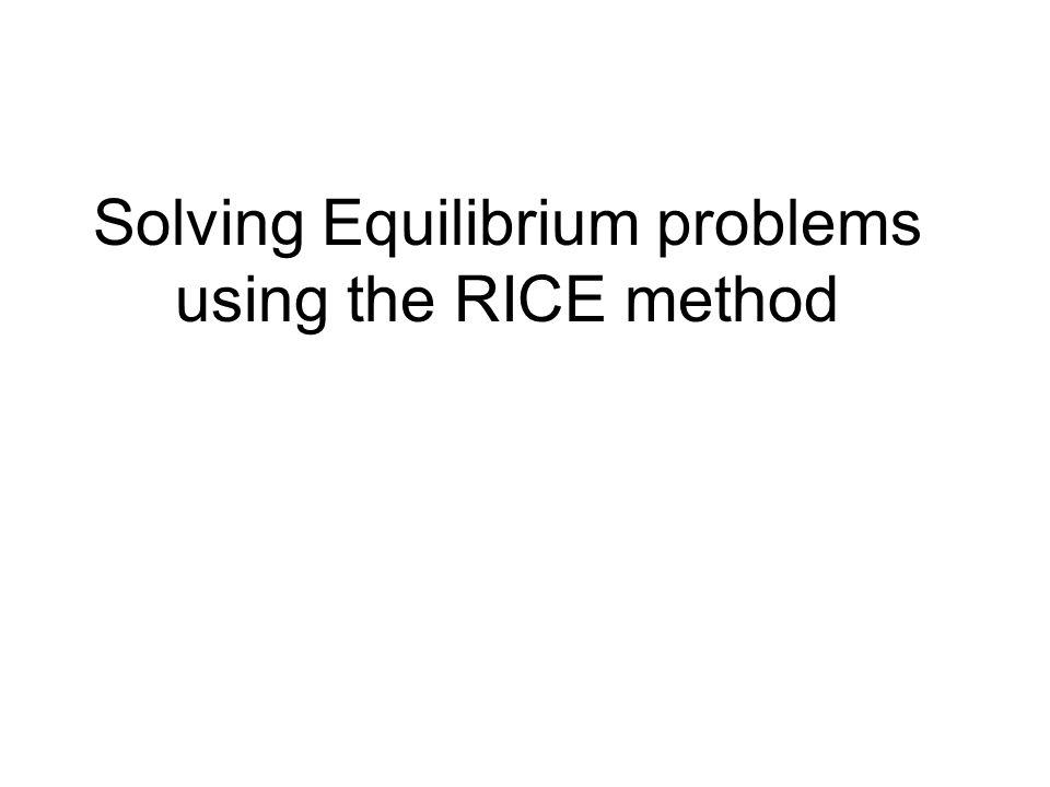 Solving Equilibrium problems using the RICE method