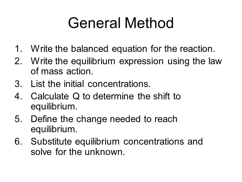 General Method 1.Write the balanced equation for the reaction.