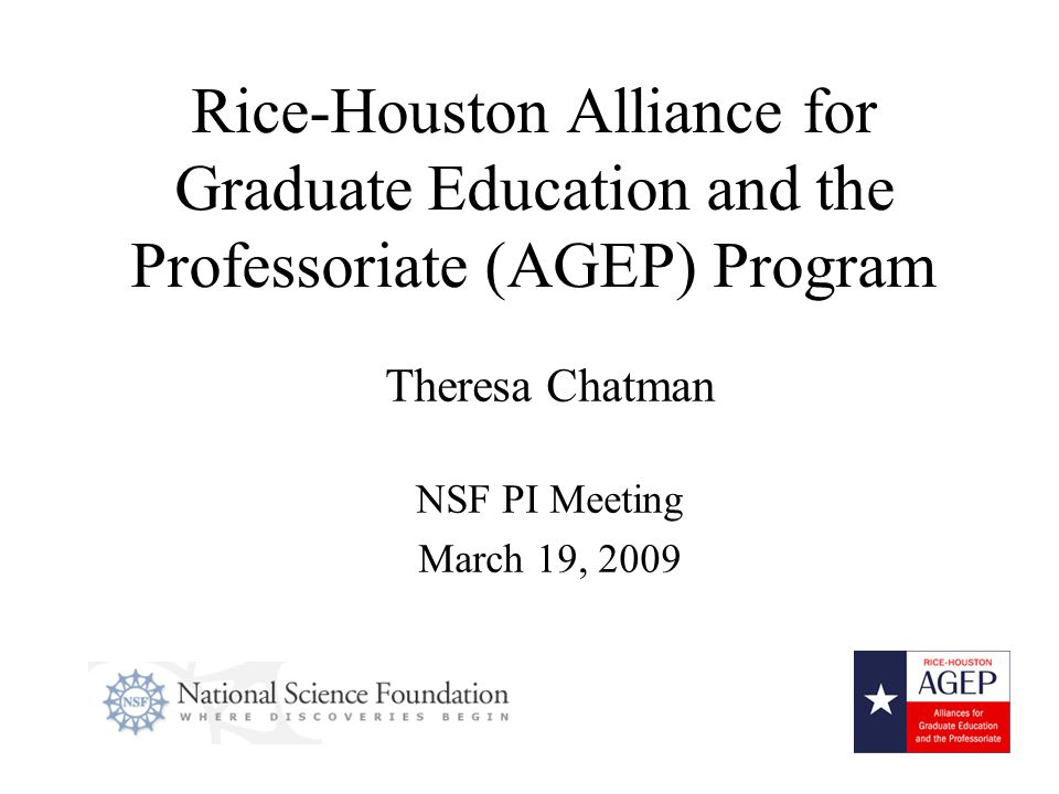 2 Project Overview AGEP History Spend a Summer with a Scientist Program: 1989 - 1999 Rice Minority Graduate Education (MGE) Program: 1998 - 2003 Rice-Houston Alliance for Graduate Education and the Professoriate (AGEP) Program: 2004 - 2009