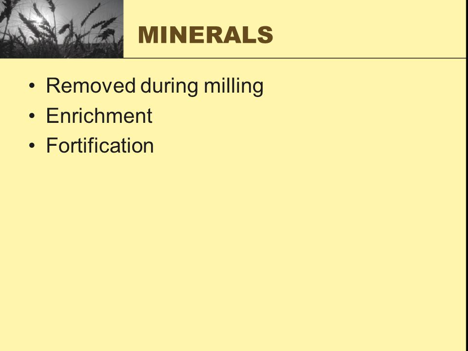 MINERALS Removed during milling Enrichment Fortification