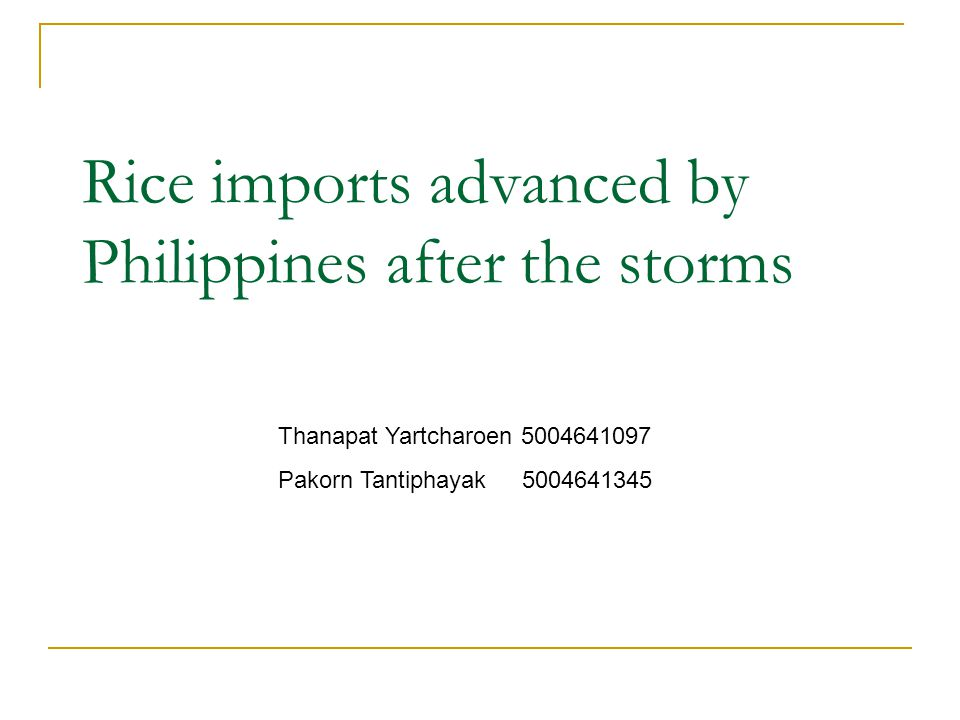 Rice imports advanced by Philippines after the storms Thanapat Yartcharoen 5004641097 Pakorn Tantiphayak 5004641345