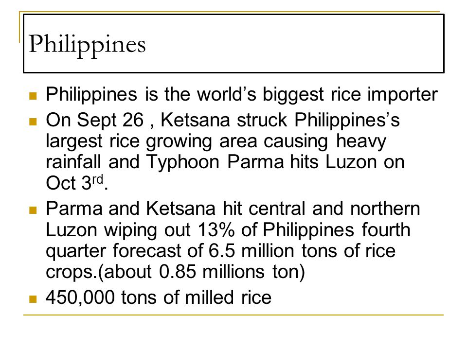 Philippines Philippines is the world's biggest rice importer On Sept 26, Ketsana struck Philippines's largest rice growing area causing heavy rainfall