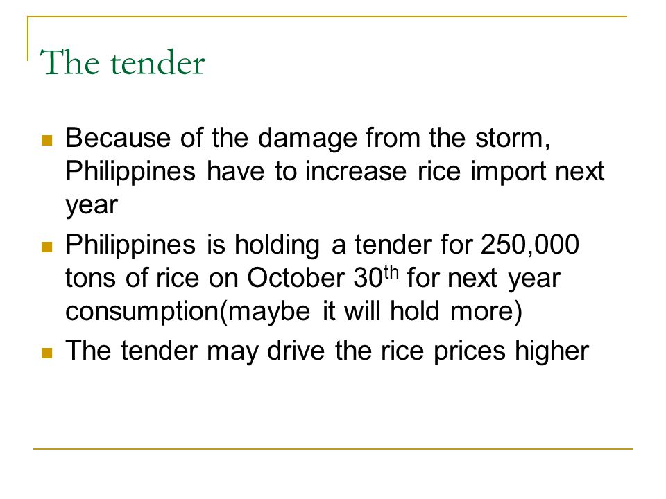 The tender Because of the damage from the storm, Philippines have to increase rice import next year Philippines is holding a tender for 250,000 tons o