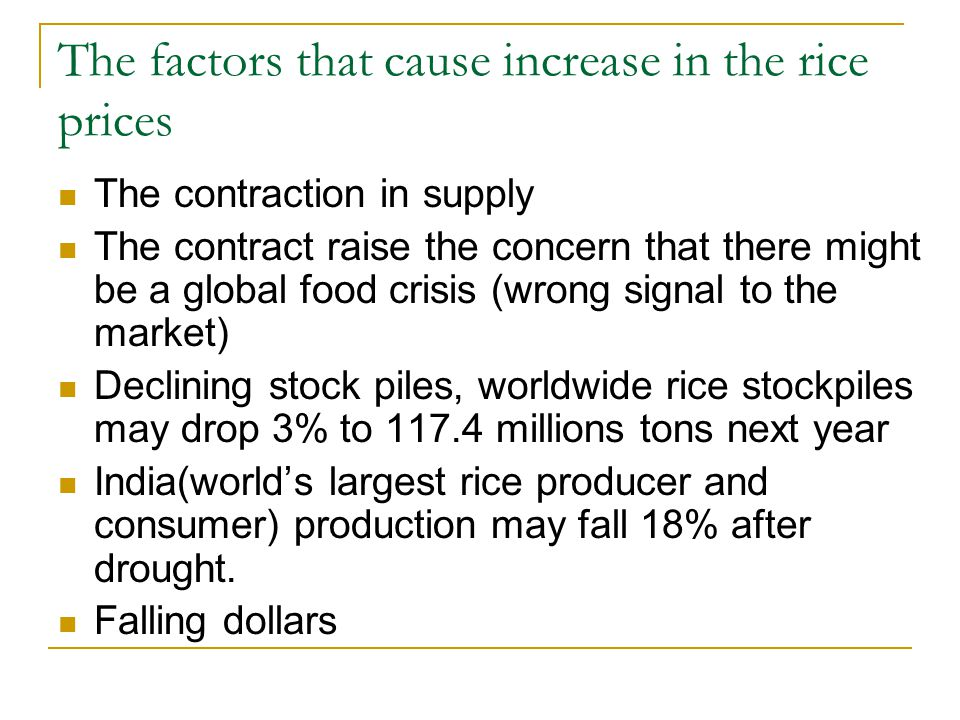 The factors that cause increase in the rice prices The contraction in supply The contract raise the concern that there might be a global food crisis (